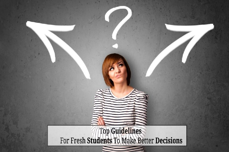 Top Guidelines For Fresh Students To Make Better Decisions